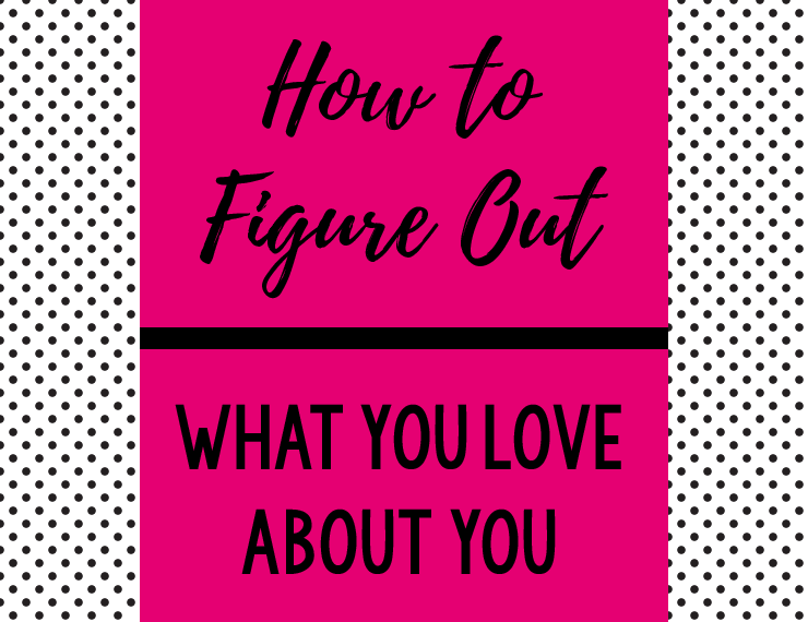Sometimes, as women, it's hard to find reasons we love ourselves. But we have to make it a priority. Here are some tips to creating a list of things you love about YOU.