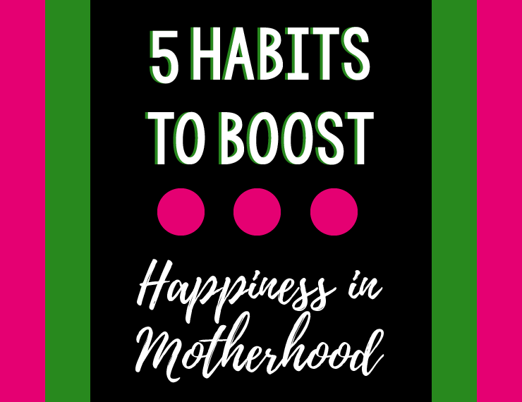 Being a mom is tough, but that doesn't mean you can't enjoy it. Here are 5 habits that will boost happiness in your everyday life as a mom!