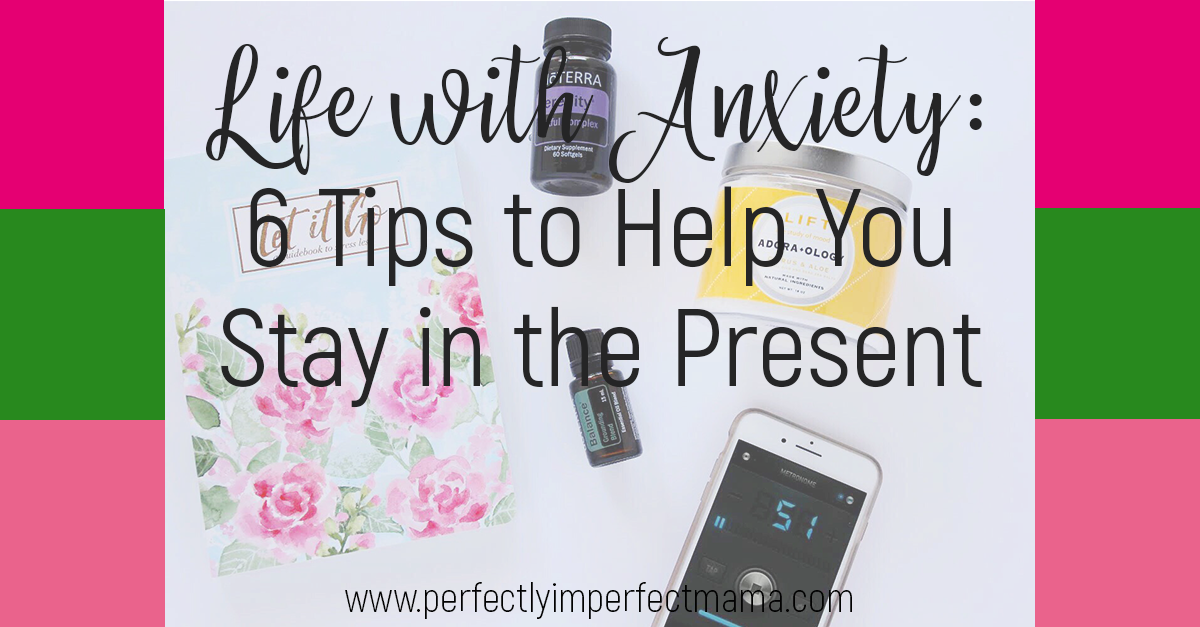 Anxiety isn't easy to live with, but it can be managed. Here are 6 tips I use to keep me grounded and in the present when I feel my anxiety taking over.