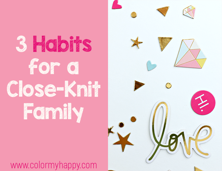 "A bunch of shaped confetti: diamonds, triangles, hearts, stars, the word ""love"", the word ""hi"" in shades of pink, white, gold, yellow, and light blue. The words ""3 Habits for a Close-Knit Family"" from colormyhappy.com"