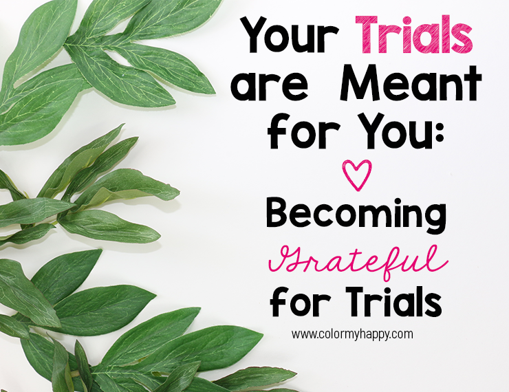 "The words ""Your Trials are Meant for You: Becoming Grateful for Trials"" written in black and pink with a pink heart and green leaves on a white background."