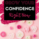 3 ways to grow your confidence today on pink and white flowers
